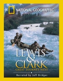 National Geographic: Lewis and Clark: Great Journey West